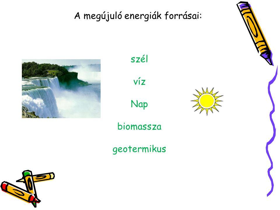 A megújuló energiák forrásai: szél víz Nap biomassza geotermikus