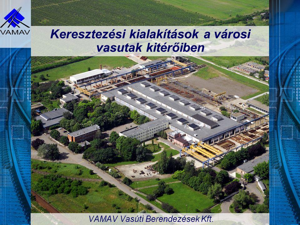 Keresztezési kialakítások a városi vasutak kitérőiben VAMAV Vasúti Berendezések Kft.