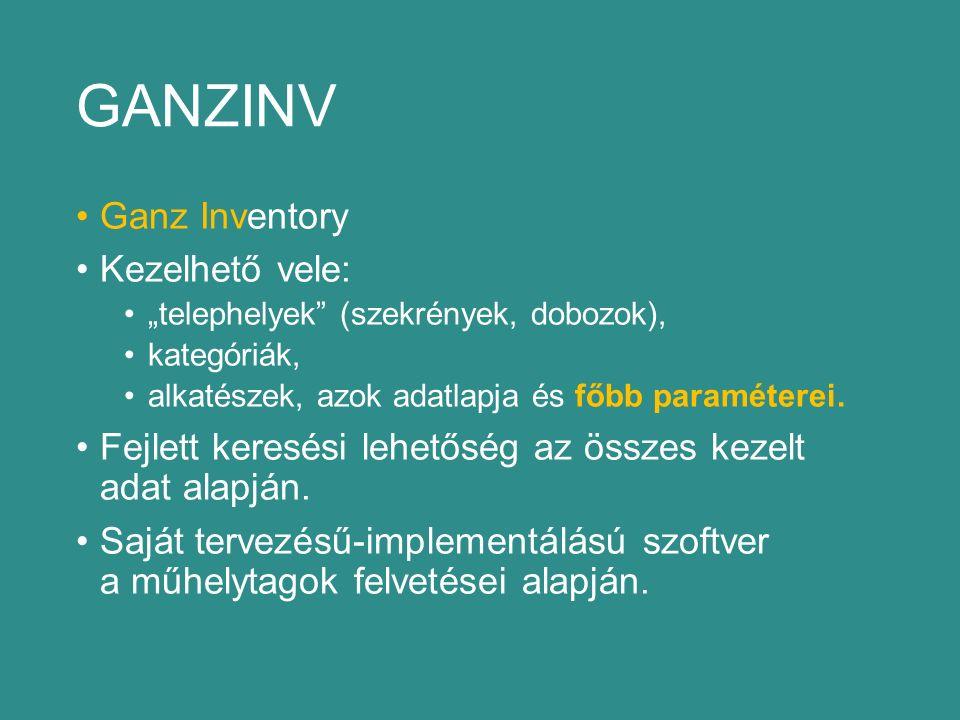 """GANZINV Ganz Inventory Kezelhető vele: """"telephelyek (szekrények, dobozok), kategóriák, alkatészek, azok adatlapja és főbb paraméterei."""
