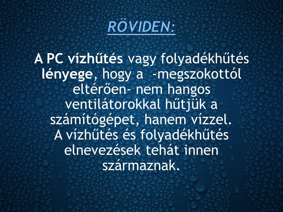 A PC vízhűtés vagy folyadékhűtés lényege, hogy a -megszokottól eltérően- nem hangos ventilátorokkal hűtjük a számítógépet, hanem vízzel.