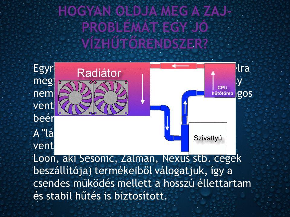 Egyrészt egy jó vízhűtés lényege, hogy a célra megfelelő méretű hőcserélőt használ, amely nem igényel nagy fordulatszámot, azaz hangos ventilátort, hanem egy gyenge szellővel is beéri.