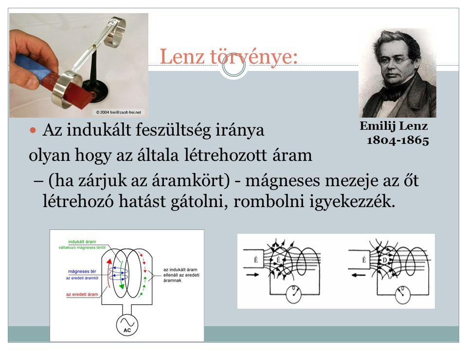 Lenz törvénye: Az indukált feszültség iránya olyan hogy az általa létrehozott áram – (ha zárjuk az áramkört) - mágneses mezeje az őt létrehozó hatást gátolni, rombolni igyekezzék.