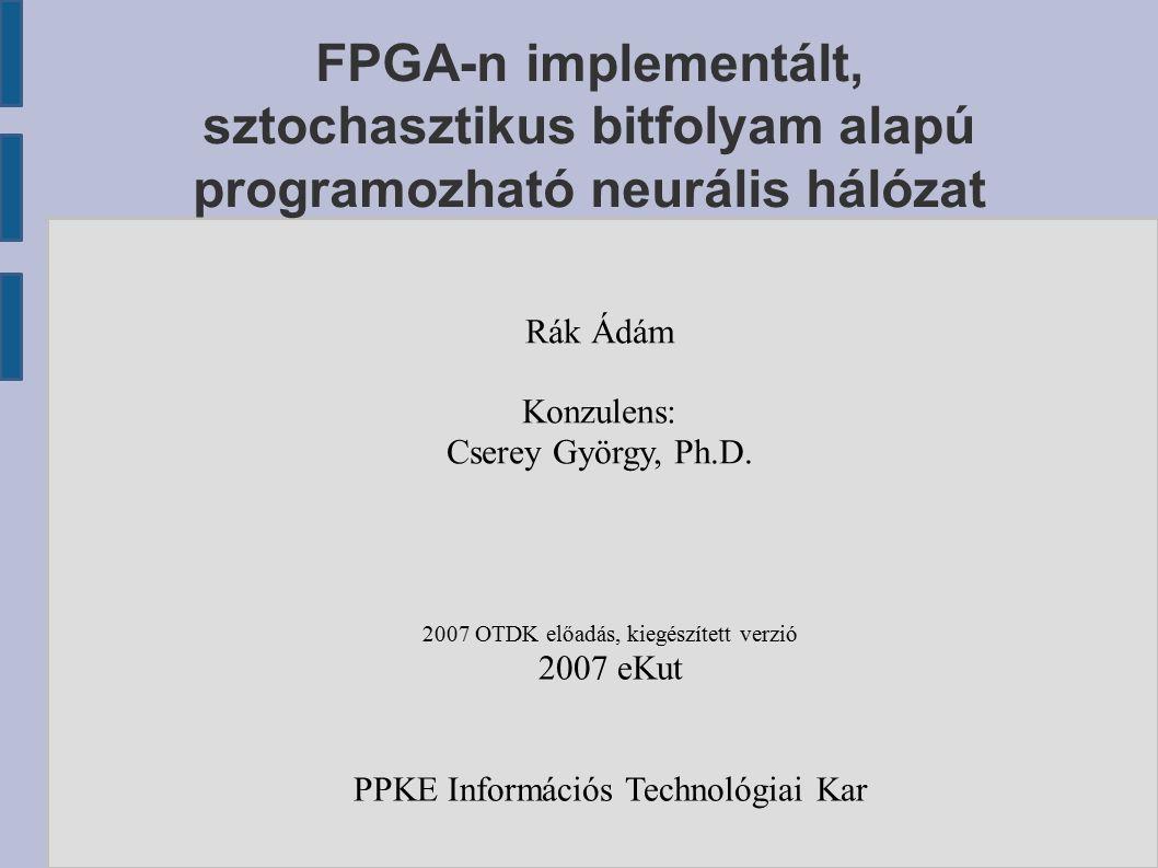 FPGA-n implementált, sztochasztikus bitfolyam alapú programozható neurális hálózat Rák Ádám Konzulens: Cserey György, Ph.D.