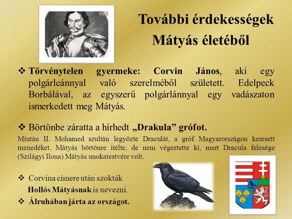 További érdekességek Mátyás életéből  Törvénytelen gyermeke: Corvin János, aki egy polgárleánnyal való szerelméből született.