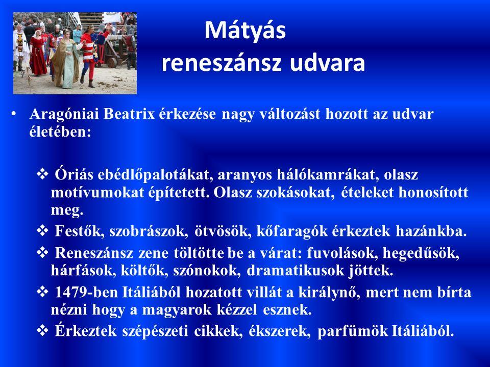 Mátyás reneszánsz udvara  Mátyás szerette volna Magyarországot második Itáliává tenni.