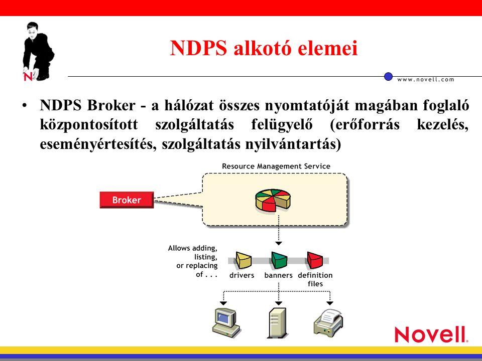 NDPS Broker - a hálózat összes nyomtatóját magában foglaló központosított szolgáltatás felügyelő (erőforrás kezelés, eseményértesítés, szolgáltatás nyilvántartás) NDPS alkotó elemei