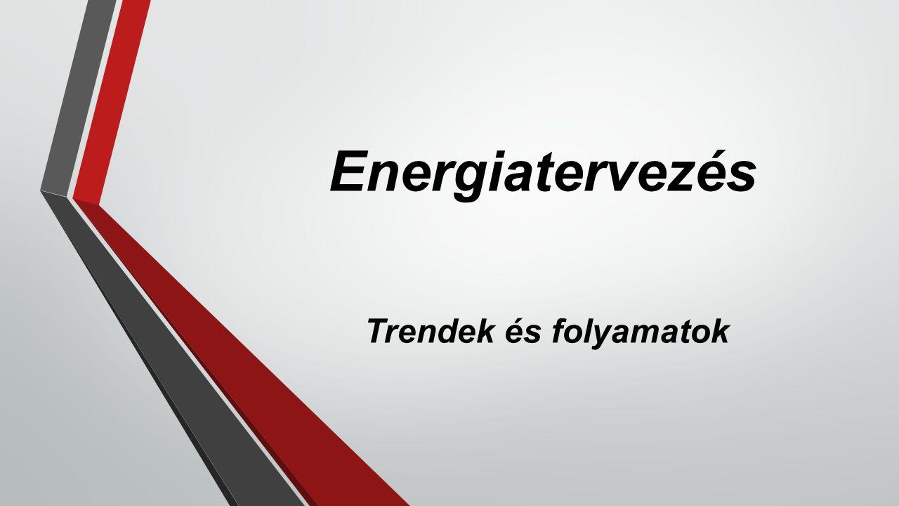Energiatervezés Trendek és folyamatok