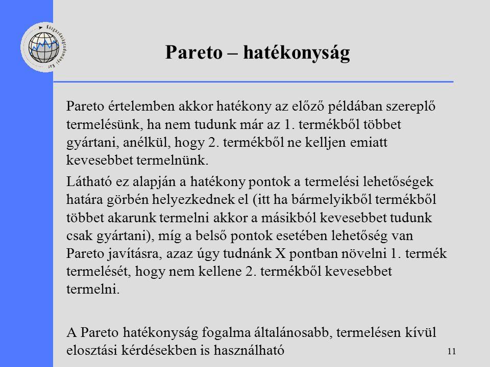 11 Pareto – hatékonyság Pareto értelemben akkor hatékony az előző példában szereplő termelésünk, ha nem tudunk már az 1.