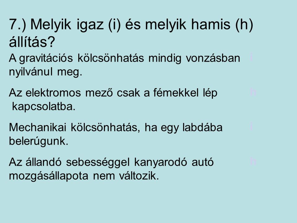 7.) Melyik igaz (i) és melyik hamis (h) állítás.