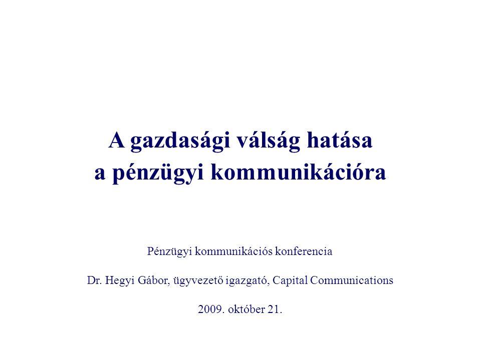 A gazdasági válság hatása a pénzügyi kommunikációra Pénzügyi kommunikációs konferencia Dr.
