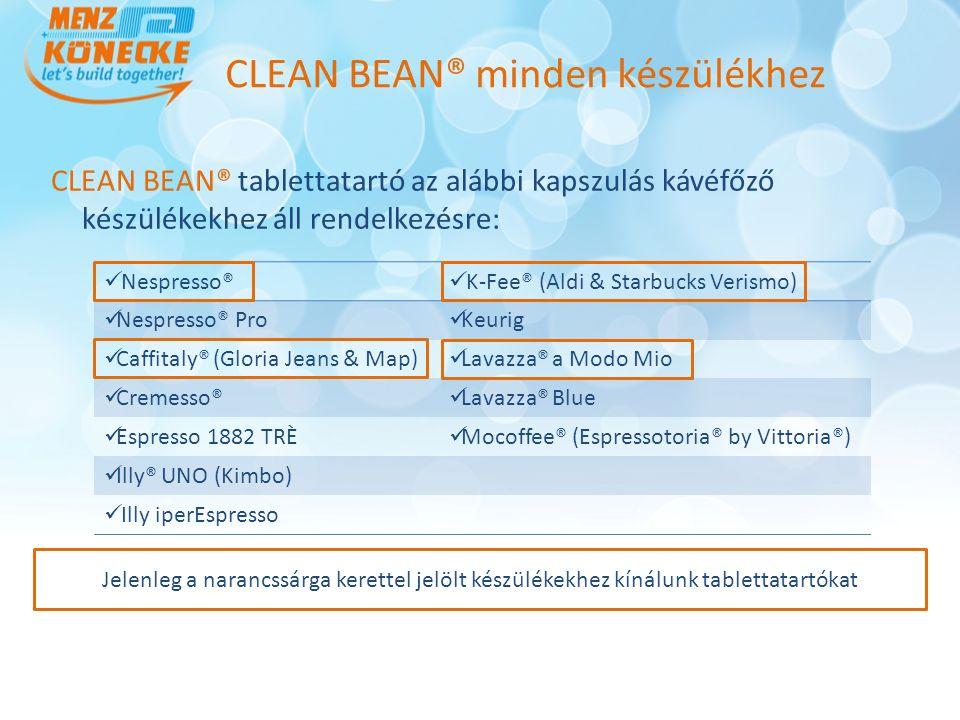 CLEAN BEAN® tablettatartó az alábbi kapszulás kávéfőző készülékekhez áll rendelkezésre: CLEAN BEAN® minden készülékhez Nespresso® K-Fee® (Aldi & Starbucks Verismo) Nespresso® Pro Keurig Caffitaly® (Gloria Jeans & Map) Lavazza® a Modo Mio Cremesso® Lavazza® Blue Espresso 1882 TRÈ Mocoffee® (Espressotoria® by Vittoria®) Illy® UNO (Kimbo) Illy iperEspresso Jelenleg a narancssárga kerettel jelölt készülékekhez kínálunk tablettatartókat