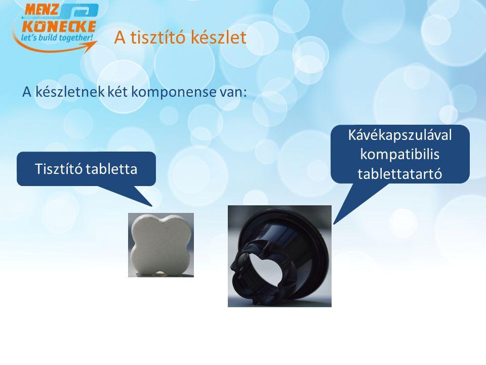 A készletnek két komponense van: A tisztító készlet Tisztító tabletta Kávékapszulával kompatibilis tablettatartó