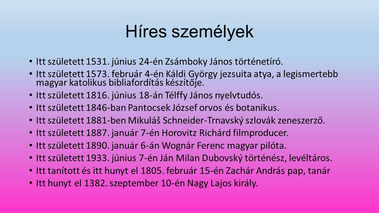 Híres személyek Itt született 1531. június 24-én Zsámboky János történetíró.