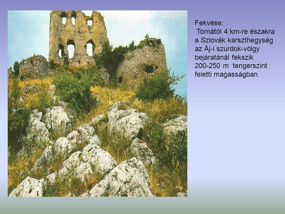 Fekvése: Tornától 4 km-re északra a Szlovák karszthegység az Áj-i szurdok-völgy bejáratánál fekszik 200-250 m tengerszint feletti magasságban.