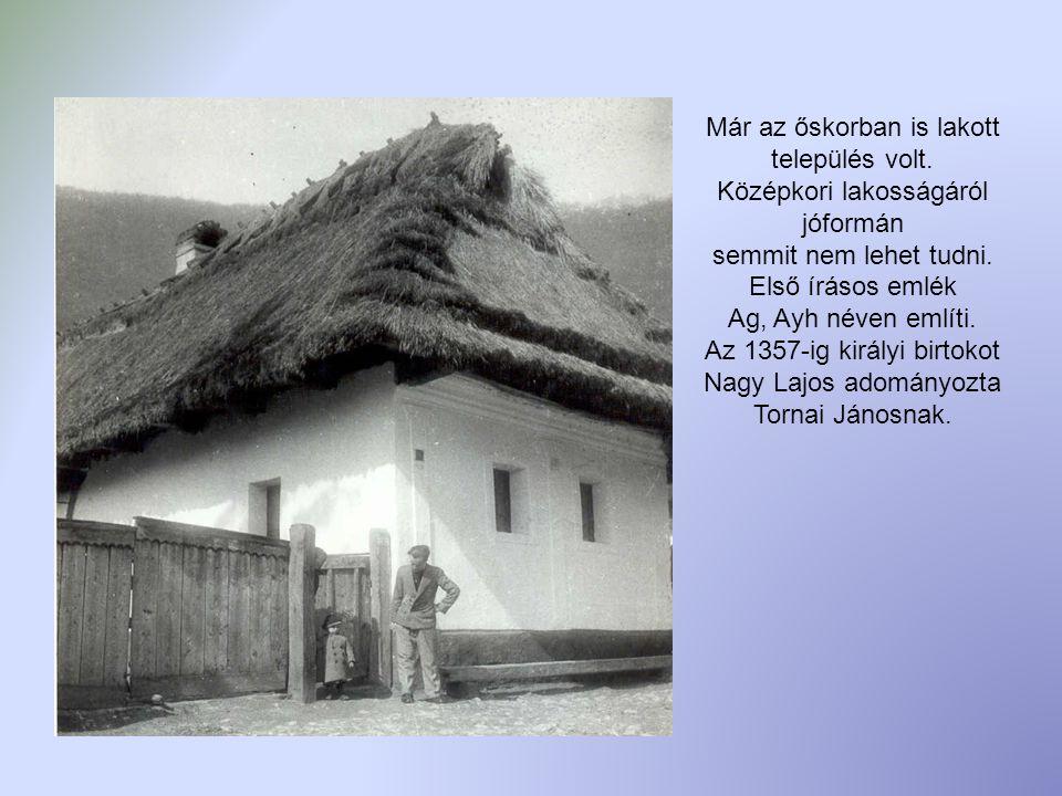 Már az őskorban is lakott település volt. Középkori lakosságáról jóformán semmit nem lehet tudni. Első írásos emlék Ag, Ayh néven említi. Az 1357-ig k
