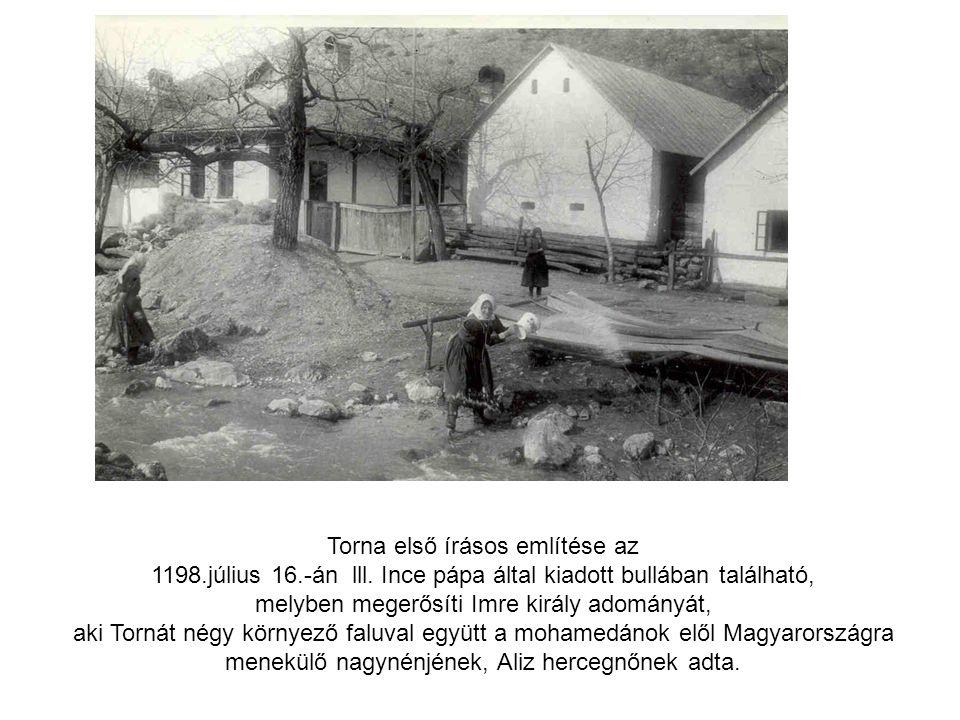 Torna első írásos említése az 1198.július 16.-án lll. Ince pápa által kiadott bullában található, melyben megerősíti Imre király adományát, aki Tornát