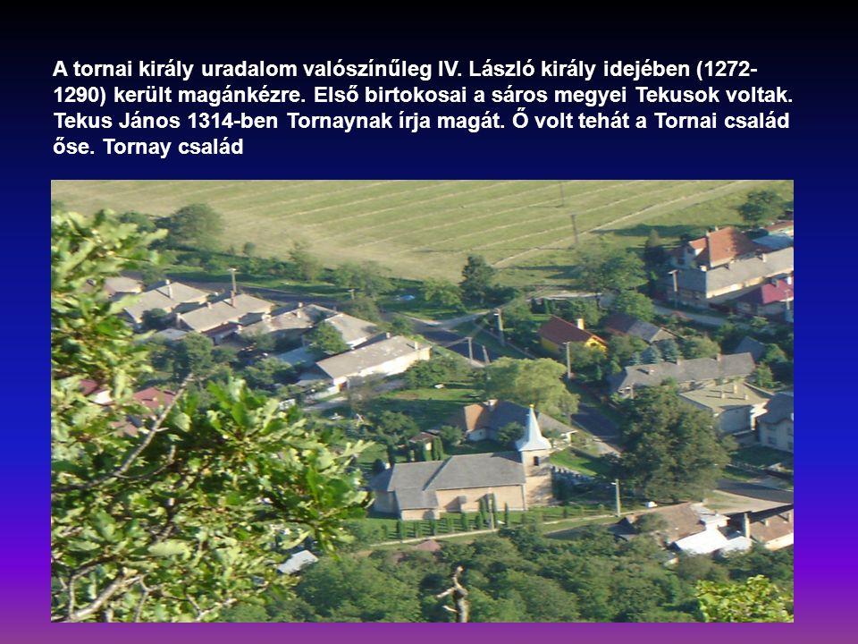 A tornai király uradalom valószínűleg IV. László király idejében (1272- 1290) került magánkézre. Első birtokosai a sáros megyei Tekusok voltak. Tekus