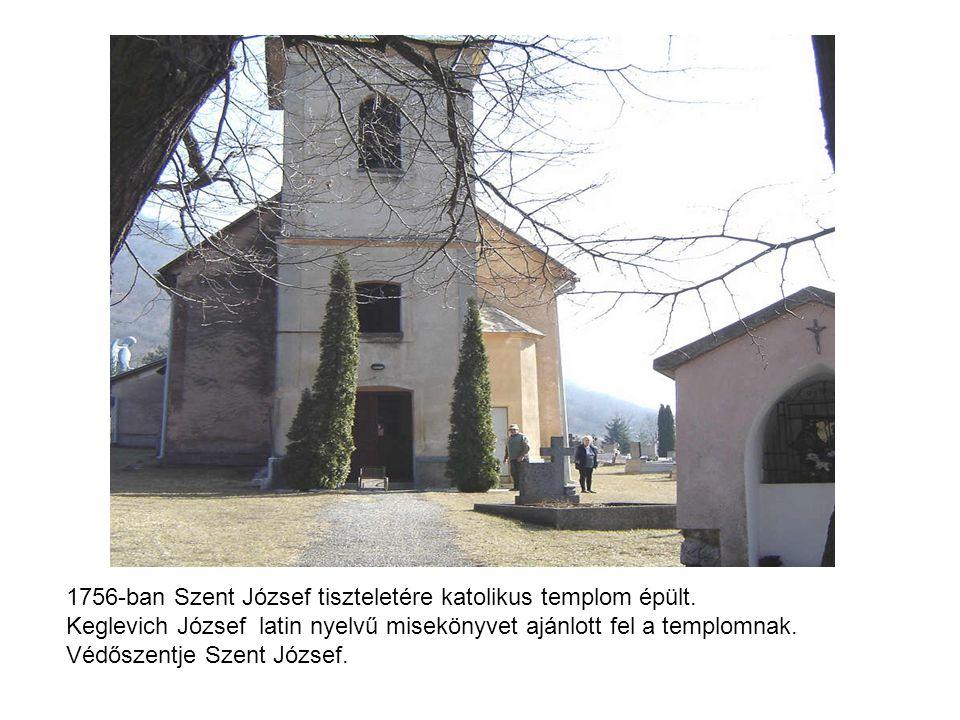 1756-ban Szent József tiszteletére katolikus templom épült. Keglevich József latin nyelvű misekönyvet ajánlott fel a templomnak. Védőszentje Szent Józ