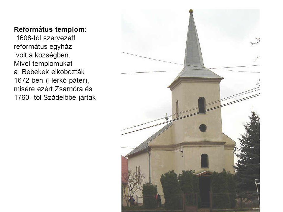 Református templom: 1608-tól szervezett református egyház volt a községben. Mivel templomukat a Bebekek elkobozták 1672-ben (Herkó páter), misére ezér