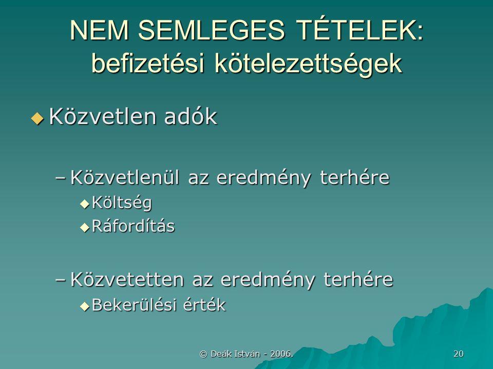 © Deák István - 2006. 20 NEM SEMLEGES TÉTELEK: befizetési kötelezettségek  Közvetlen adók –Közvetlenül az eredmény terhére  Költség  Ráfordítás –Kö