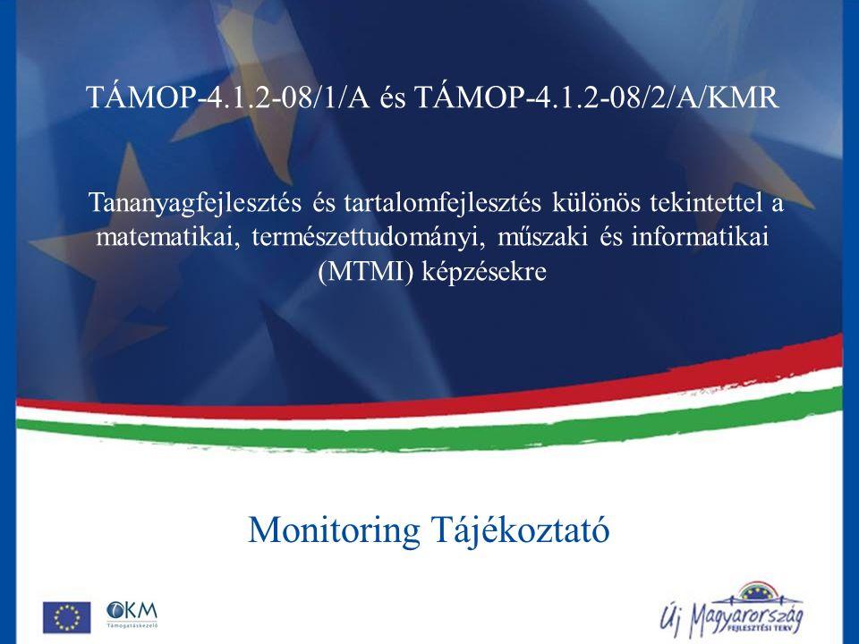 Monitoring Tájékoztató TÁMOP-4.1.2-08/1/A és TÁMOP-4.1.2-08/2/A/KMR Tananyagfejlesztés és tartalomfejlesztés különös tekintettel a matematikai, termés