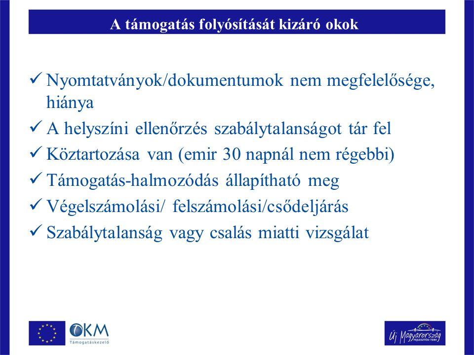 A támogatás folyósítását kizáró okok Nyomtatványok/dokumentumok nem megfelelősége, hiánya A helyszíni ellenőrzés szabálytalanságot tár fel Köztartozása van (emir 30 napnál nem régebbi) Támogatás-halmozódás állapítható meg Végelszámolási/ felszámolási/csődeljárás Szabálytalanság vagy csalás miatti vizsgálat