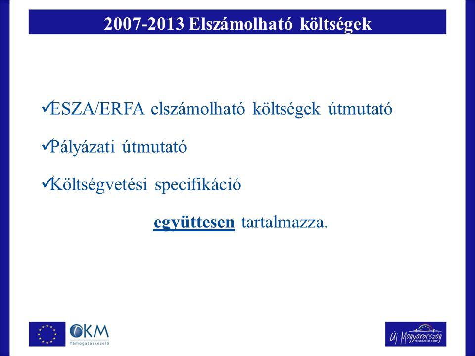 2007-2013 Elszámolható költségek ESZA/ERFA elszámolható költségek útmutató Pályázati útmutató Költségvetési specifikáció együttesen tartalmazza.