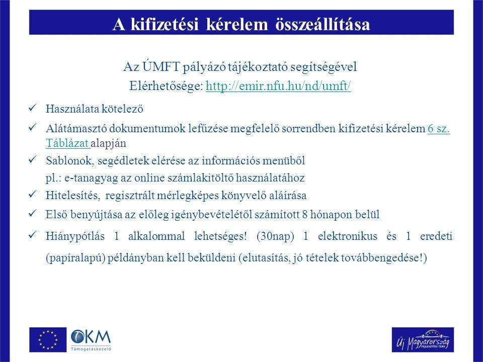 A kifizetési kérelem összeállítása Az ÚMFT pályázó tájékoztató segítségével Elérhetősége: http://emir.nfu.hu/nd/umft/http://emir.nfu.hu/nd/umft/ Használata kötelező Alátámasztó dokumentumok lefűzése megfelelő sorrendben kifizetési kérelem 6 sz.
