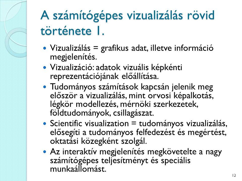 A számítógépes vizualizálás rövid története 1. Vizualizálás = grafikus adat, illetve információ megjelenítés. Vizualizáció: adatok vizuális képkénti r