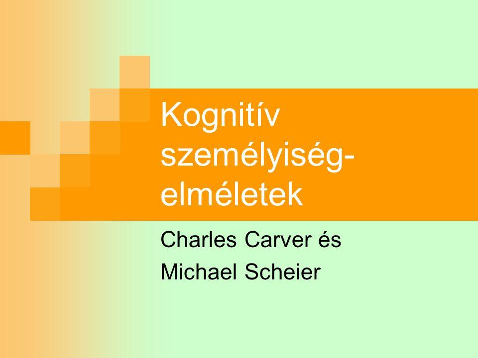 Kognitív személyiség- elméletek Charles Carver és Michael Scheier