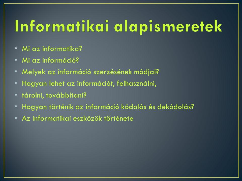 Mi az informatika. Mi az információ. Melyek az információ szerzésének módjai.