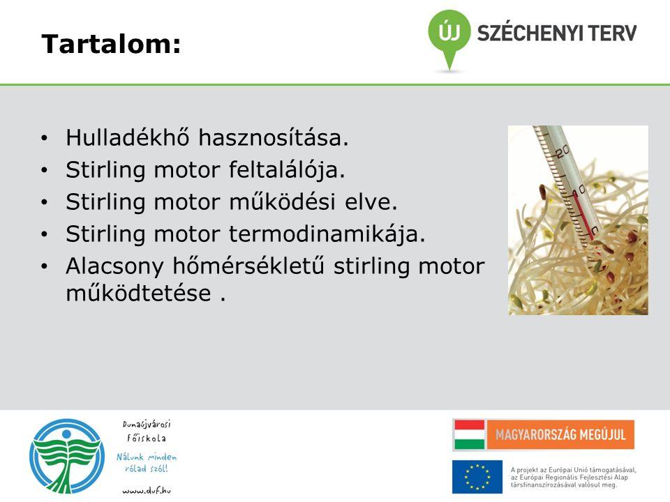 Tartalom: Hulladékhő hasznosítása. Stirling motor feltalálója. Stirling motor működési elve. Stirling motor termodinamikája. Alacsony hőmérsékletű sti