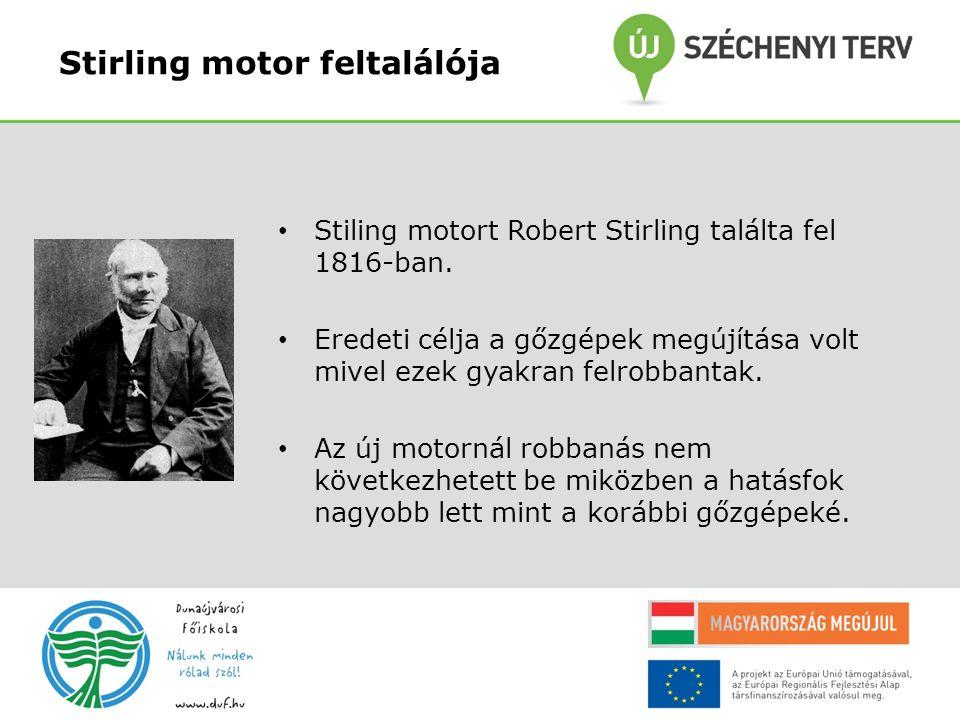 Stirling motor feltalálója Stiling motort Robert Stirling találta fel 1816-ban. Eredeti célja a gőzgépek megújítása volt mivel ezek gyakran felrobbant
