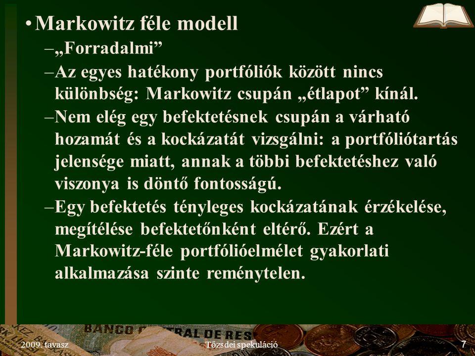 """2009. tavaszTőzsdei spekuláció7 Markowitz féle modell –""""Forradalmi"""" –Az egyes hatékony portfóliók között nincs különbség: Markowitz csupán """"étlapot"""" k"""