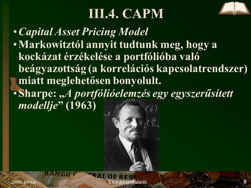 2009. tavaszTőzsdei spekuláció8 Capital Asset Pricing Model Markowitztól annyit tudtunk meg, hogy a kockázat érzékelése a portfólióba való beágyazotts