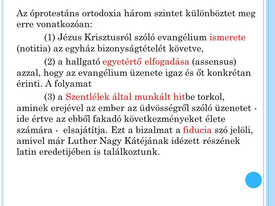 Az óprotestáns ortodoxia három szintet különböztet meg erre vonatkozóan: (1) Jézus Krisztusról szóló evangélium ismerete (notitia) az egyház bizonyságtételét követve, (2) a hallgató egyetértő elfogadása (assensus) azzal, hogy az evangélium üzenete igaz és őt konkrétan érinti.