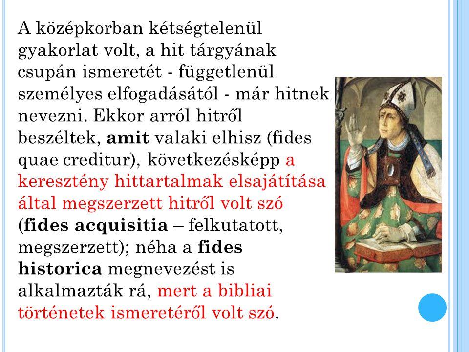 A középkorban kétségtelenül gyakorlat volt, a hit tárgyának csupán ismeretét - függetlenül személyes elfogadásától - már hitnek nevezni.