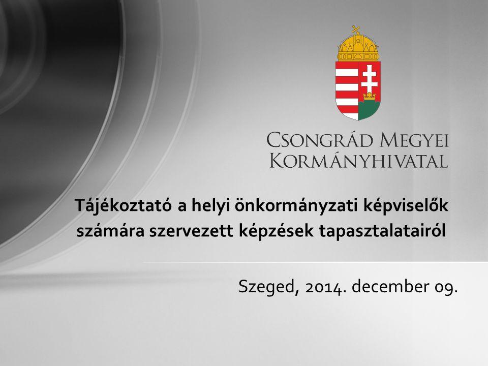 Szeged, 2014. december 09. Tájékoztató a helyi önkormányzati képviselők számára szervezett képzések tapasztalatairól
