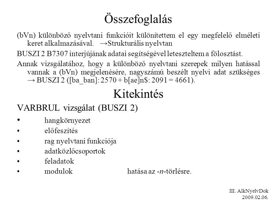 Összefoglalás (bVn) különböző nyelvtani funkcióit különítettem el egy megfelelő elméleti keret alkalmazásával.