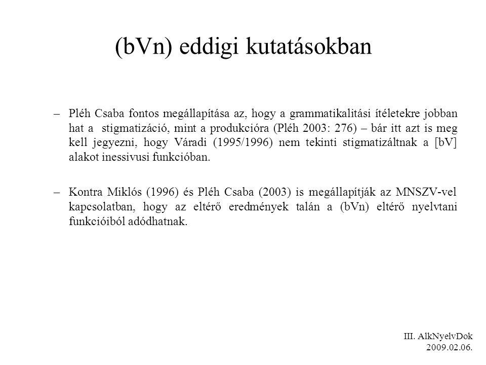 (bVn) eddigi kutatásokban –Pléh Csaba fontos megállapítása az, hogy a grammatikalitási ítéletekre jobban hat a stigmatizáció, mint a produkcióra (Pléh 2003: 276) – bár itt azt is meg kell jegyezni, hogy Váradi (1995/1996) nem tekinti stigmatizáltnak a [bV] alakot inessivusi funkcióban.