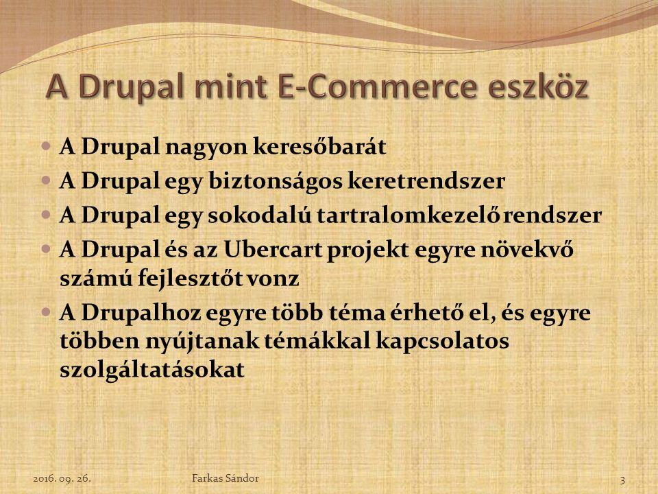 A Drupal nagyon keresőbarát A Drupal egy biztonságos keretrendszer A Drupal egy sokodalú tartralomkezelő rendszer A Drupal és az Ubercart projekt egyre növekvő számú fejlesztőt vonz A Drupalhoz egyre több téma érhető el, és egyre többen nyújtanak témákkal kapcsolatos szolgáltatásokat 2016.