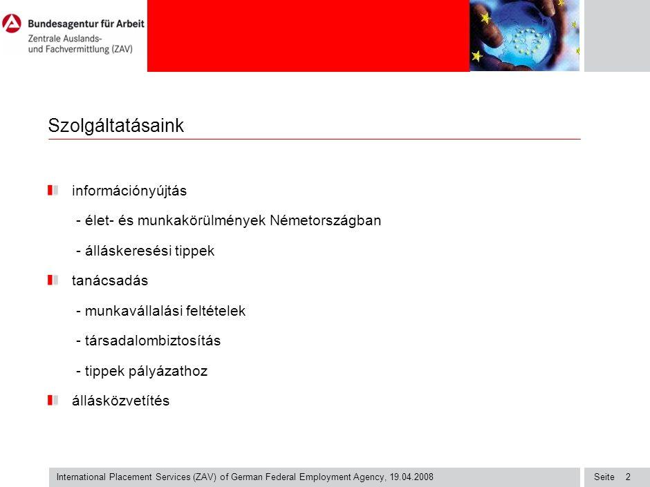 Seite International Placement Services (ZAV) of German Federal Employment Agency, 19.04.2008 2 Szolgáltatásaink információnyújtás - élet- és munkakörü