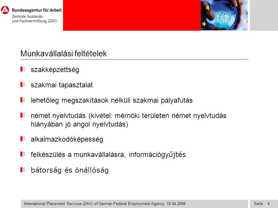 Seite International Placement Services (ZAV) of German Federal Employment Agency, 19.04.2008 4 Munkavállalási feltételek szakképzettség szakmai tapasz