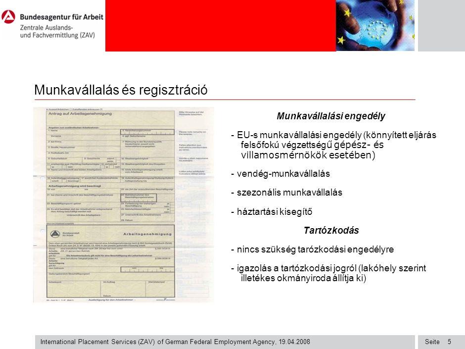 Seite International Placement Services (ZAV) of German Federal Employment Agency, 19.04.2008 5 Munkavállalás és regisztráció Munkavállalási engedély -
