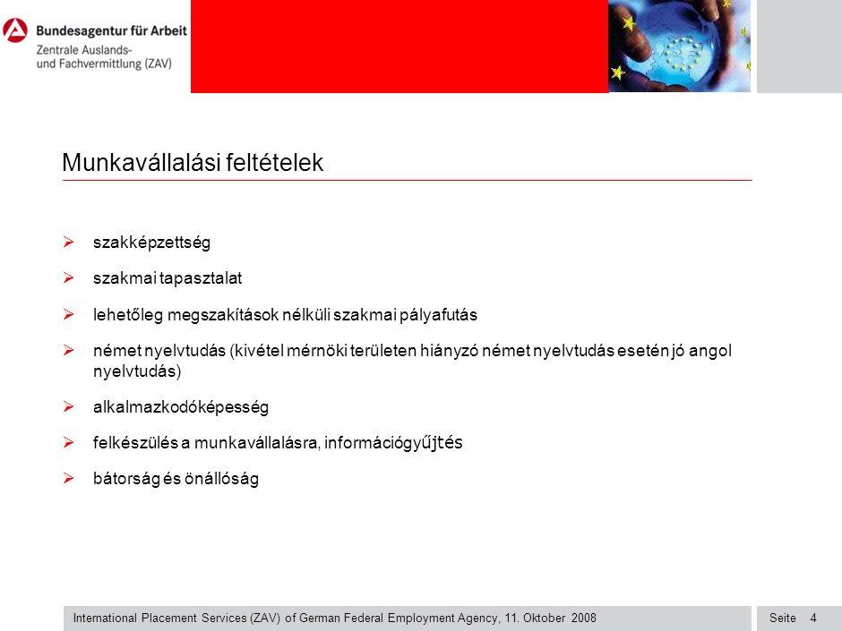Seite International Placement Services (ZAV) of German Federal Employment Agency, 11. Oktober 2008 4 Munkavállalási feltételek  szakképzettség  szak