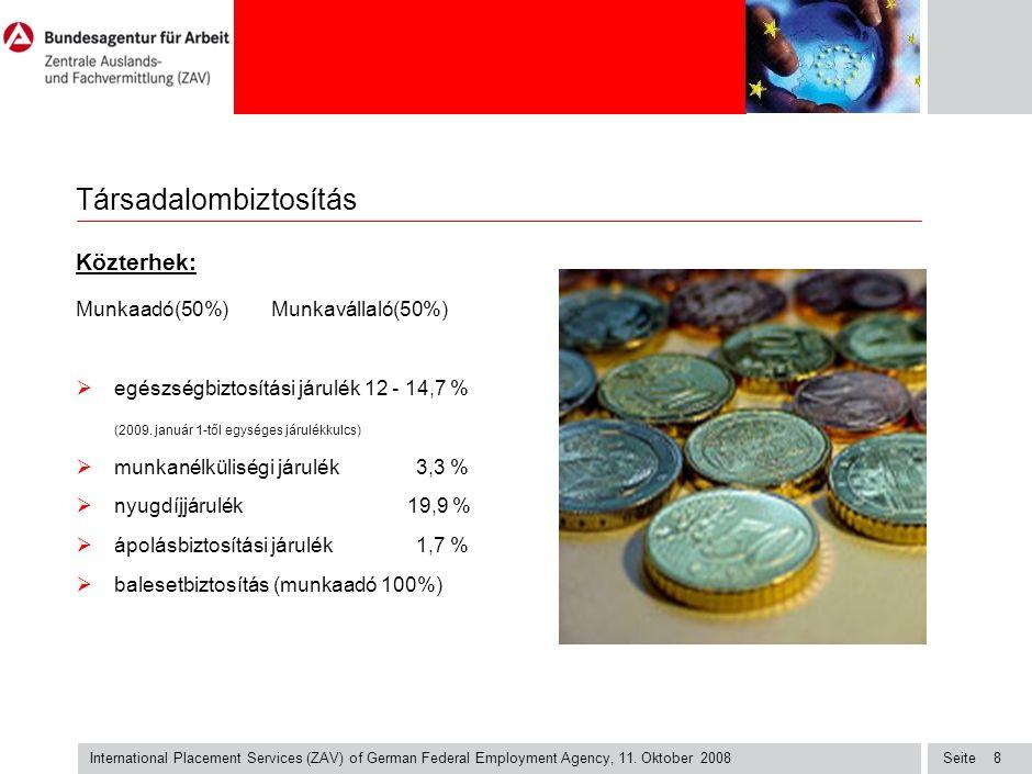 Seite International Placement Services (ZAV) of German Federal Employment Agency, 11. Oktober 2008 8 Társadalombiztosítás Közterhek: Munkaadó(50%) Mun