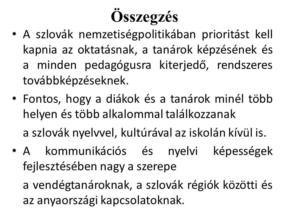 Összegzés A szlovák nemzetiségpolitikában prioritást kell kapnia az oktatásnak, a tanárok képzésének és a minden pedagógusra kiterjedő, rendszeres tov