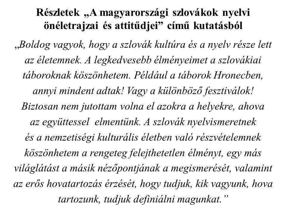"""Részletek """"A magyarországi szlovákok nyelvi önéletrajzai és attitűdjei"""" című kutatásból """"Boldog vagyok, hogy a szlovák kultúra és a nyelv része lett a"""