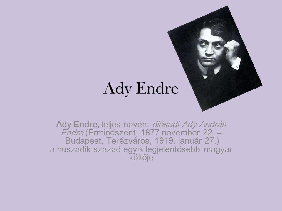 Ady Endre Ady Endre, teljes nevén: diósadi Ady András Endre (Érmindszent, 1877.november 22. – Budapest, Terézváros, 1919. január 27.) a huszadik száza