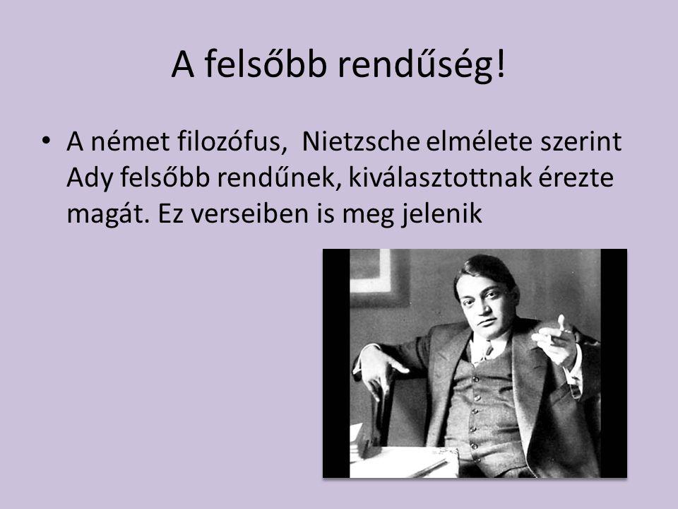 A felsőbb rendűség! A német filozófus, Nietzsche elmélete szerint Ady felsőbb rendűnek, kiválasztottnak érezte magát. Ez verseiben is meg jelenik